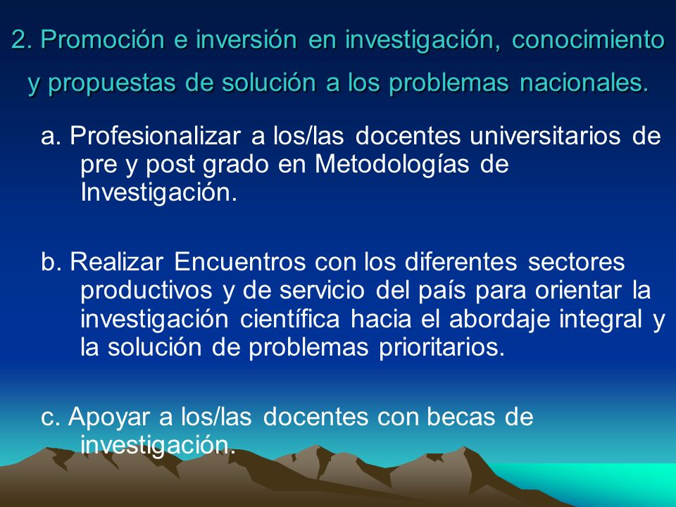 2. Promoción e inversión en investigación, conocimiento y propuestas de solución a los problemas nacionales.
