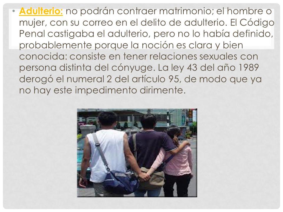 Adulterio: no podrán contraer matrimonio; el hombre o mujer, con su correo en el delito de adulterio.