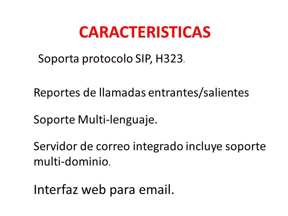 CARACTERISTICAS Interfaz web para email. Soporta protocolo SIP, H323.