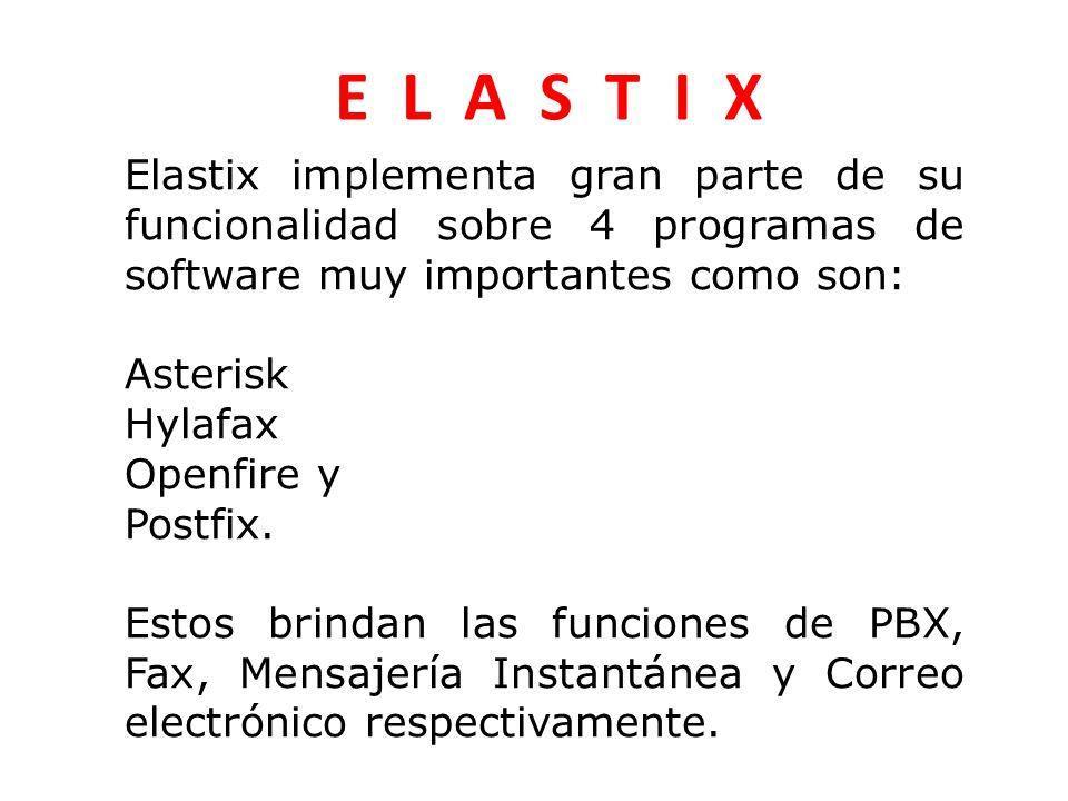 E L A S T I X Elastix implementa gran parte de su funcionalidad sobre 4 programas de software muy importantes como son: