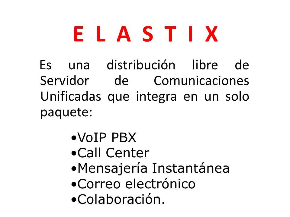 E L A S T I X Es una distribución libre de Servidor de Comunicaciones Unificadas que integra en un solo paquete: