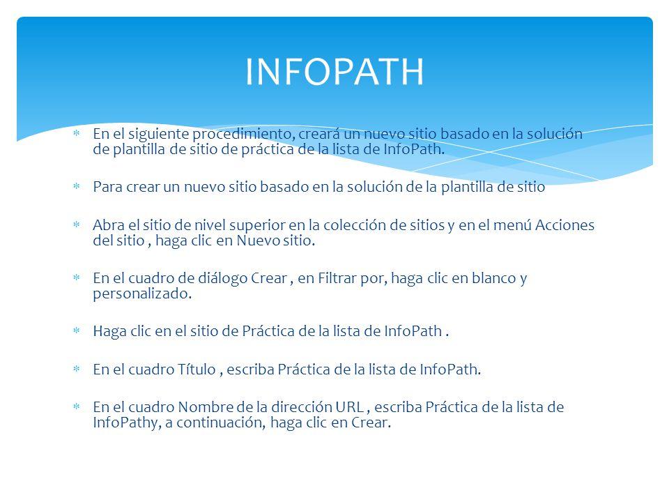INFOPATH En el siguiente procedimiento, creará un nuevo sitio basado en la solución de plantilla de sitio de práctica de la lista de InfoPath.