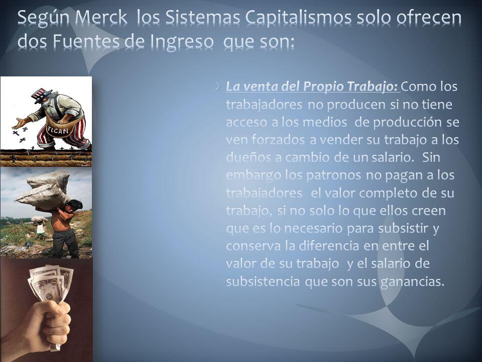 Según Merck los Sistemas Capitalismos solo ofrecen dos Fuentes de Ingreso que son:
