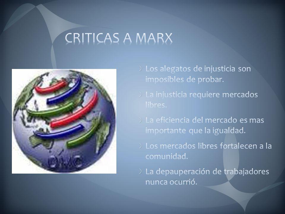 CRITICAS A MARX Los alegatos de injusticia son imposibles de probar.