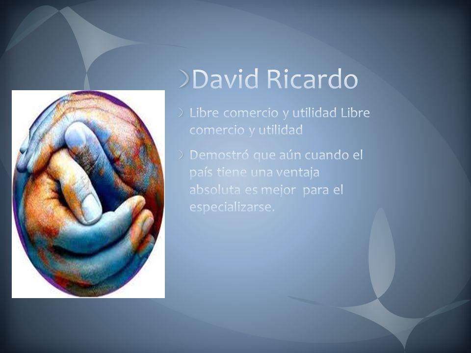David Ricardo Libre comercio y utilidad Libre comercio y utilidad