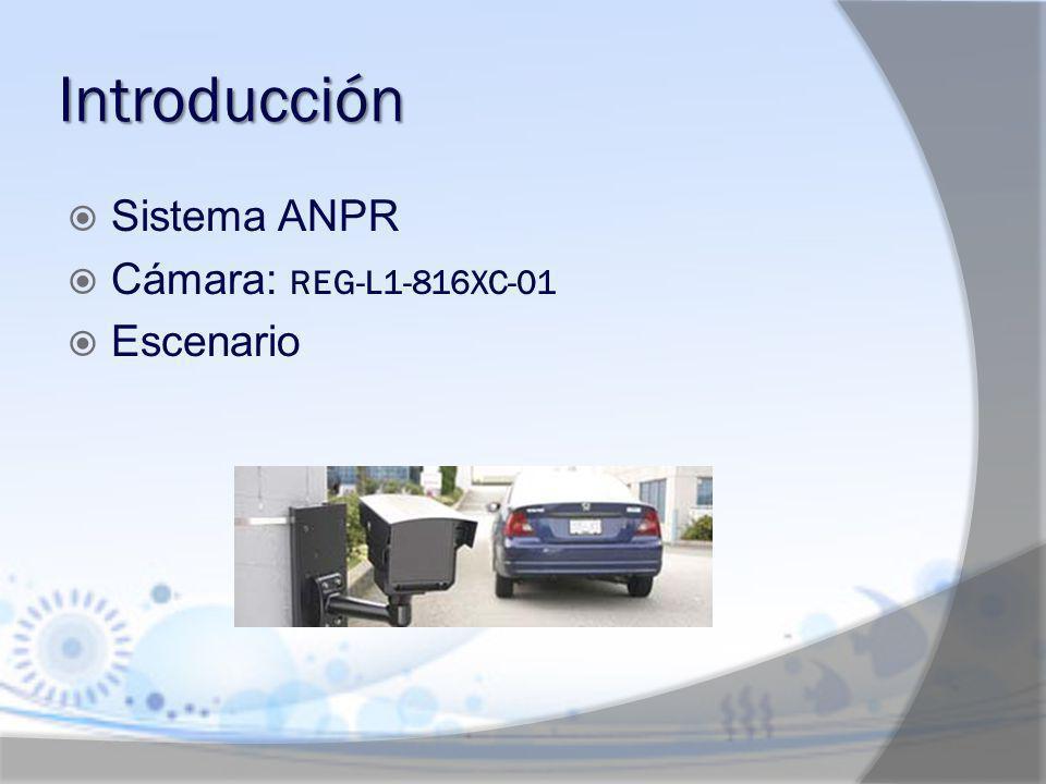 Introducción Sistema ANPR Cámara: REG‑L1‑816XC‑01 Escenario