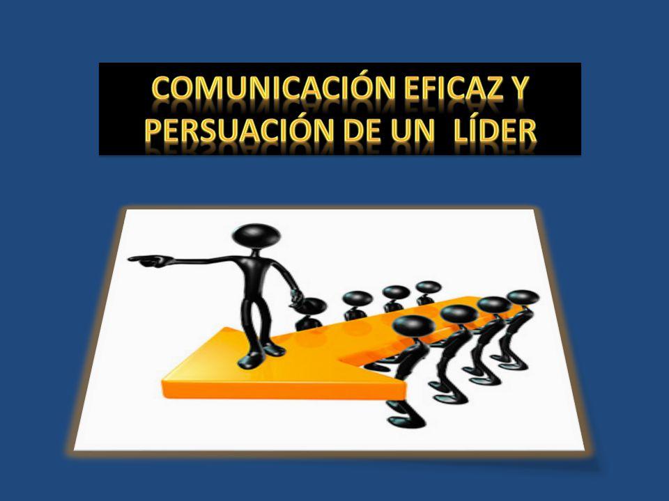 Comunicación Eficaz Y PERSUACIÓN De un Líder