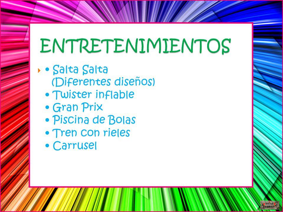 ENTRETENIMIENTOS • Salta Salta (Diferentes diseños) • Twister inflable • Gran Prix • Piscina de Bolas • Tren con rieles • Carrusel.