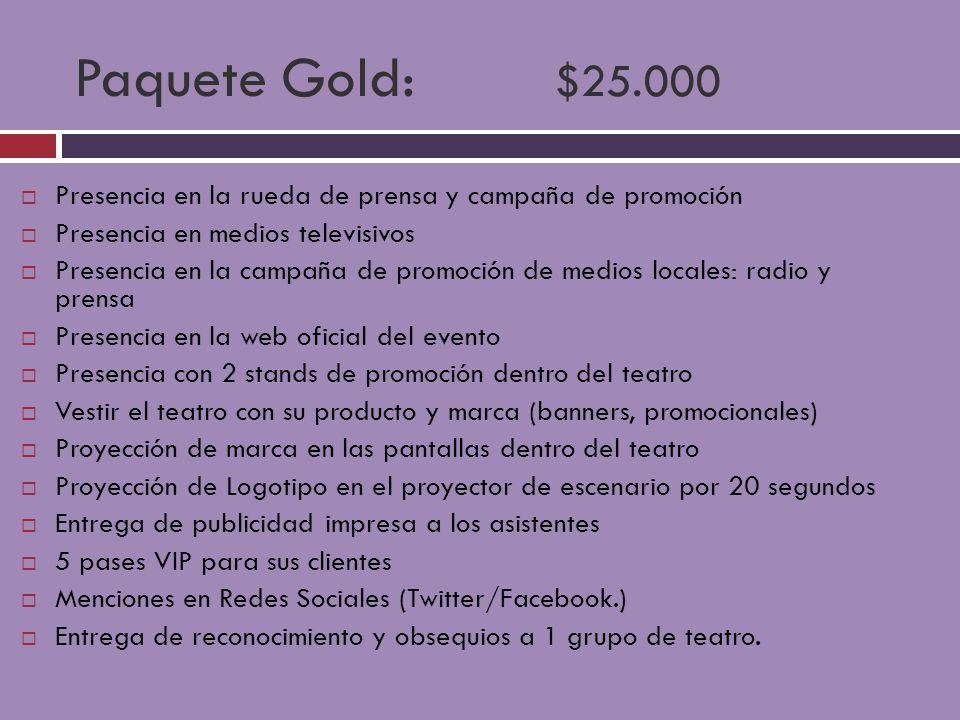 Paquete Gold: $25.000 Presencia en la rueda de prensa y campaña de promoción. Presencia en medios televisivos.