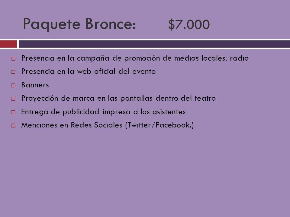Paquete Bronce: $7.000 Presencia en la campaña de promoción de medios locales: radio. Presencia en la web oficial del evento.