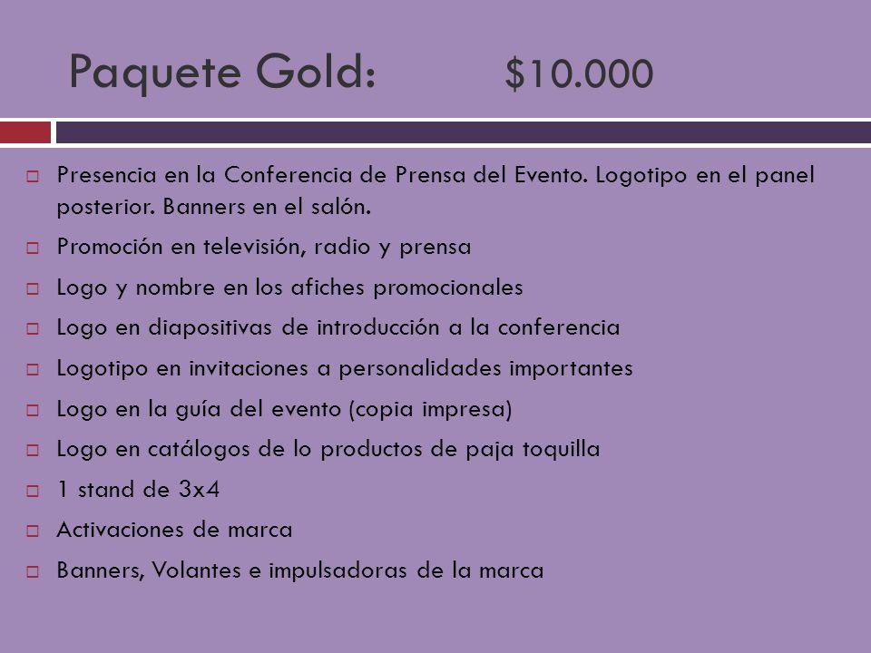 Paquete Gold: $10.000 Presencia en la Conferencia de Prensa del Evento. Logotipo en el panel posterior. Banners en el salón.