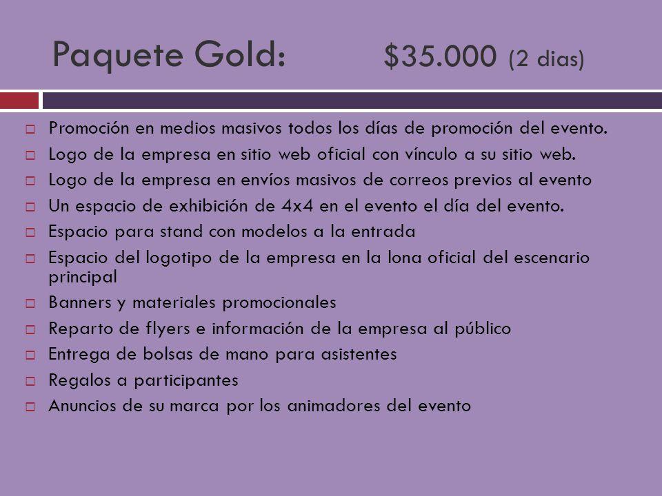 Paquete Gold: $35.000 (2 dias) Promoción en medios masivos todos los días de promoción del evento.