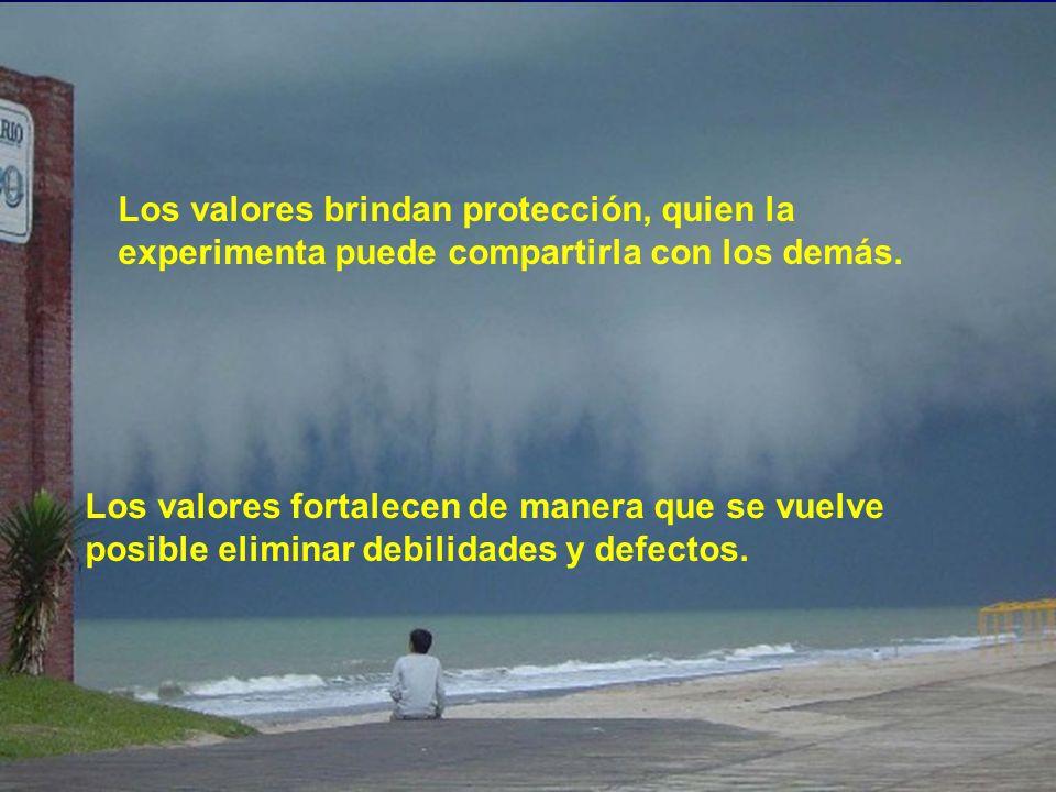 Los valores brindan protección, quien la experimenta puede compartirla con los demás.