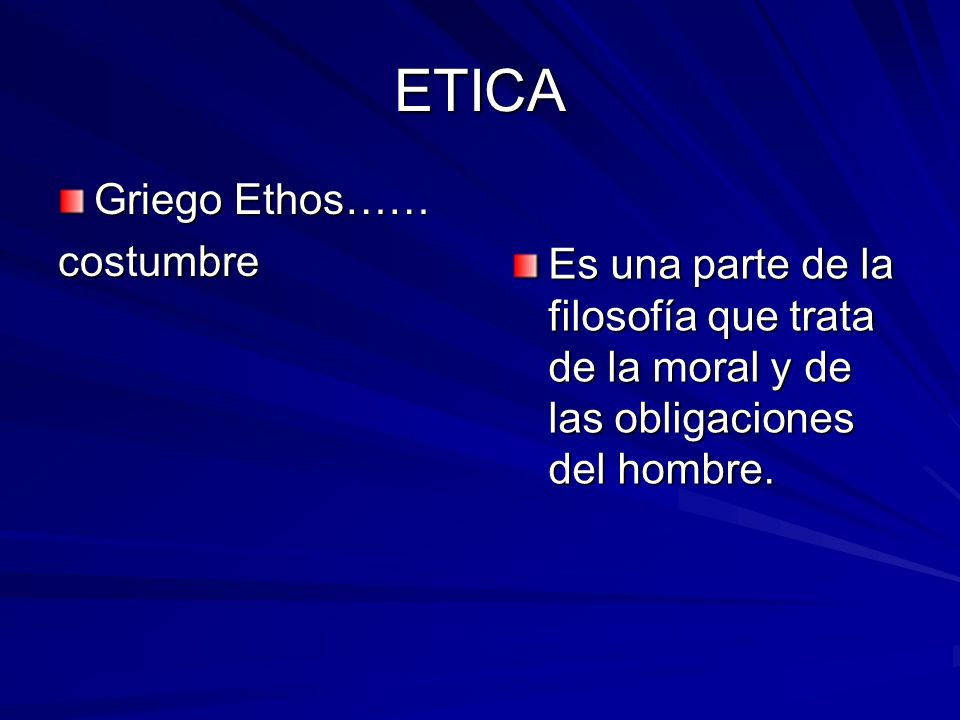 ETICA Griego Ethos…… costumbre
