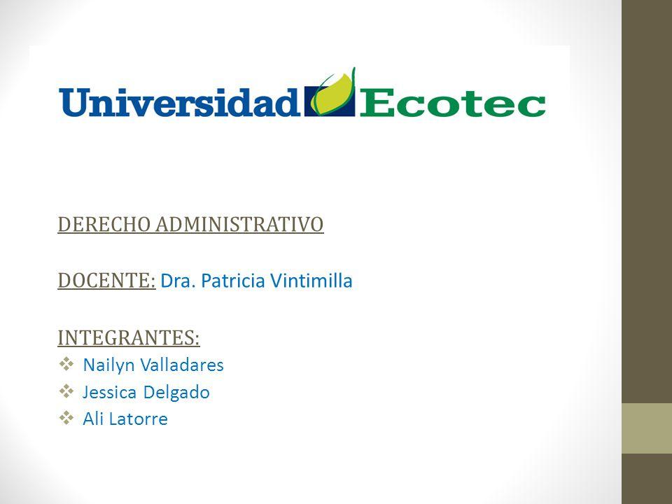 DERECHO ADMINISTRATIVO DOCENTE: Dra. Patricia Vintimilla INTEGRANTES: