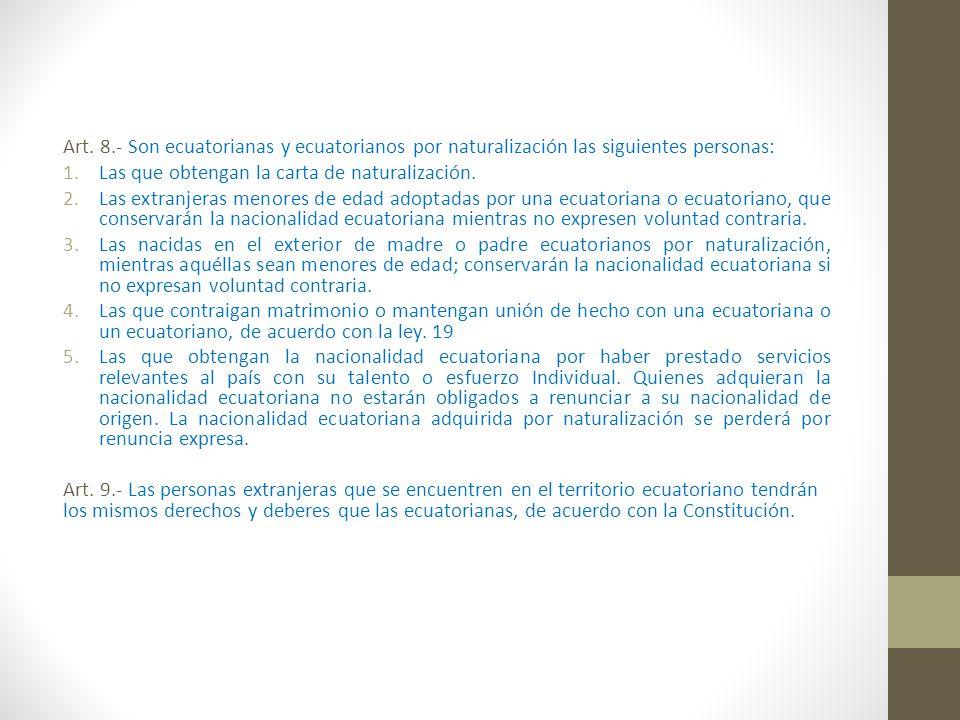 Art. 8.- Son ecuatorianas y ecuatorianos por naturalización las siguientes personas: