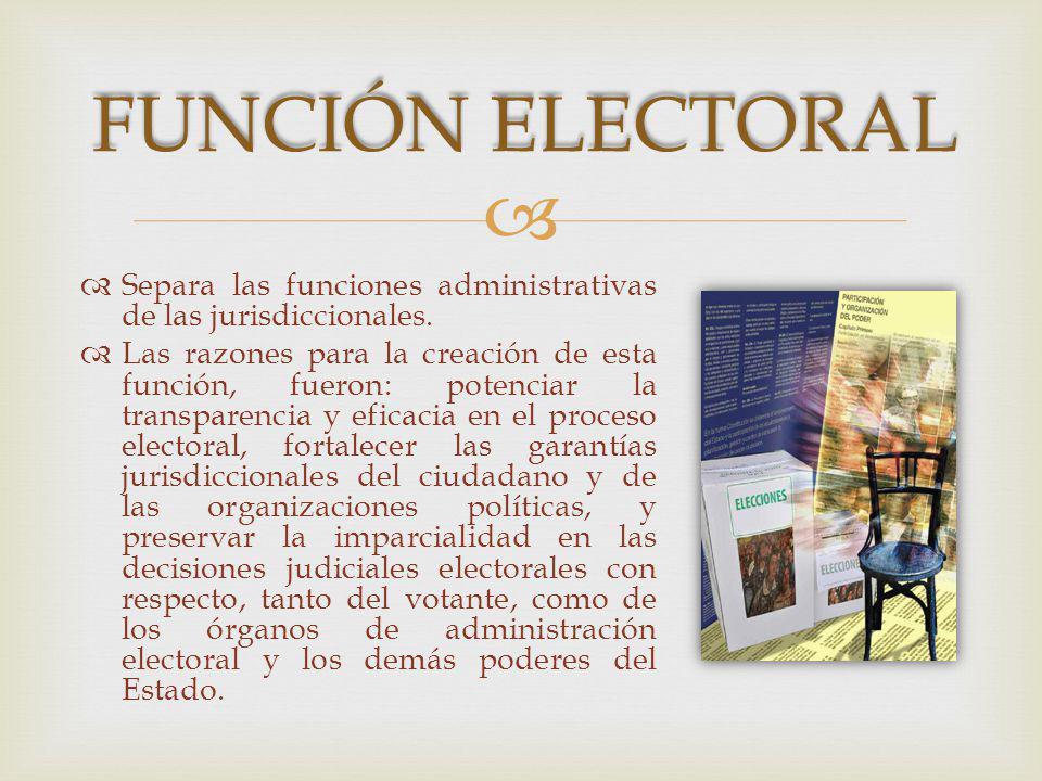 Función Electoral Separa las funciones administrativas de las jurisdiccionales.