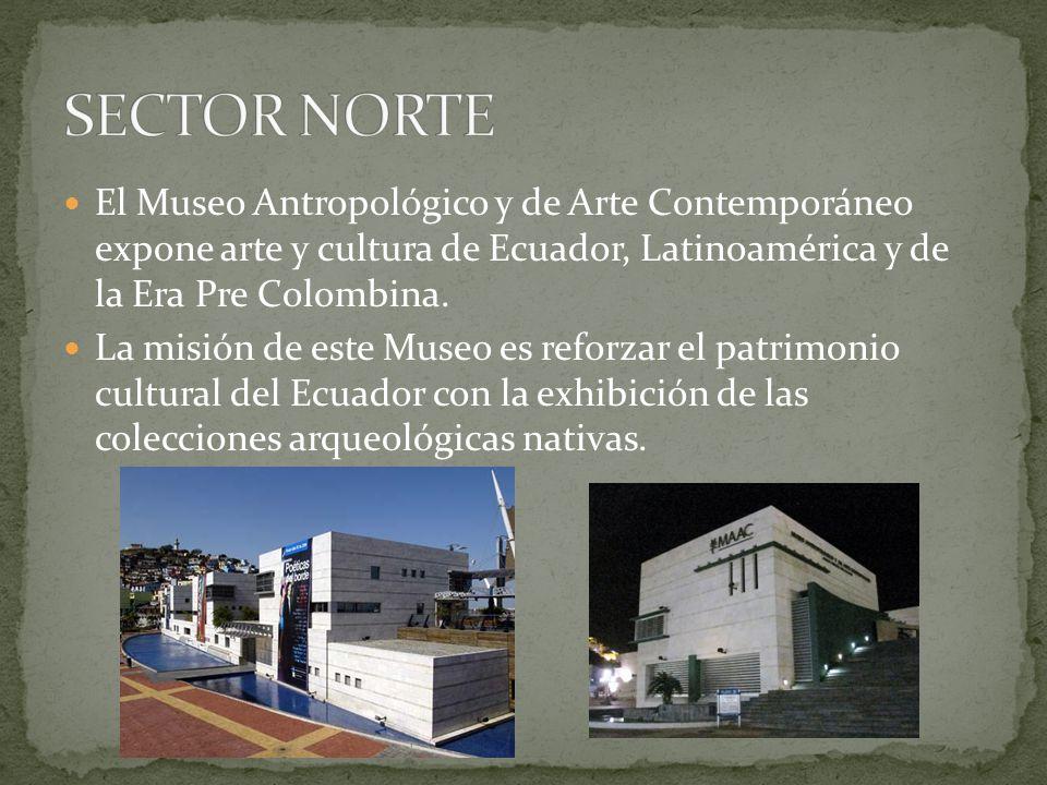 SECTOR NORTE El Museo Antropológico y de Arte Contemporáneo expone arte y cultura de Ecuador, Latinoamérica y de la Era Pre Colombina.