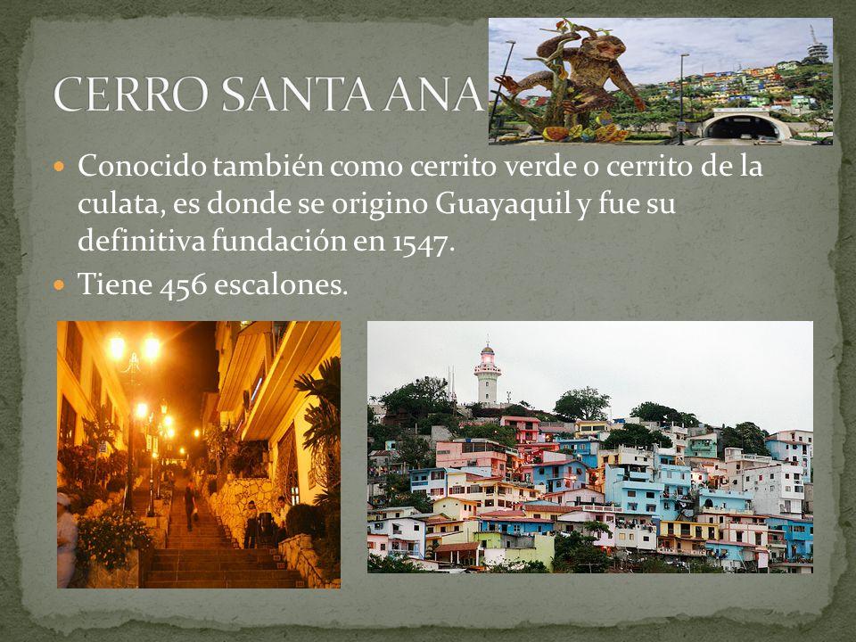 CERRO SANTA ANA Conocido también como cerrito verde o cerrito de la culata, es donde se origino Guayaquil y fue su definitiva fundación en 1547.