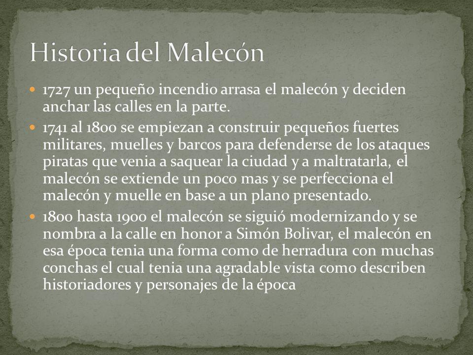 Historia del Malecón 1727 un pequeño incendio arrasa el malecón y deciden anchar las calles en la parte.