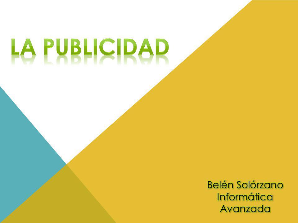 La publicidad Belén Solórzano Informática Avanzada