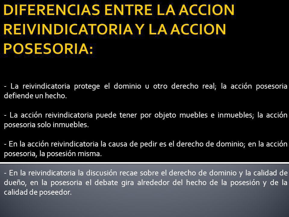 DIFERENCIAS ENTRE LA ACCION REIVINDICATORIA Y LA ACCION POSESORIA: