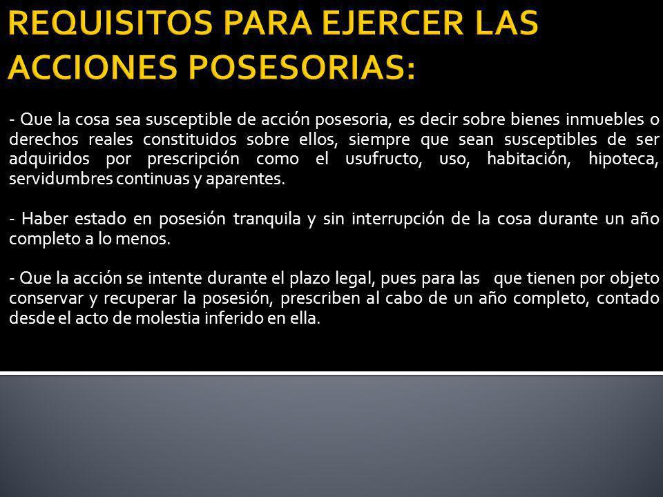 REQUISITOS PARA EJERCER LAS ACCIONES POSESORIAS:
