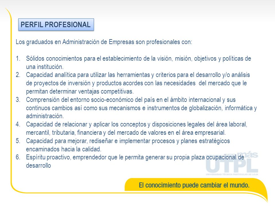 PERFIL PROFESIONAL Los graduados en Administración de Empresas son profesionales con: