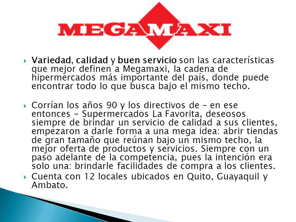 Variedad, calidad y buen servicio son las características que mejor definen a Megamaxi, la cadena de hipermercados más importante del país, donde puede encontrar todo lo que busca bajo el mismo techo.
