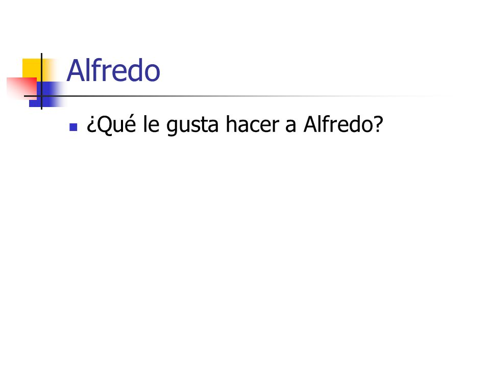 Alfredo ¿Qué le gusta hacer a Alfredo