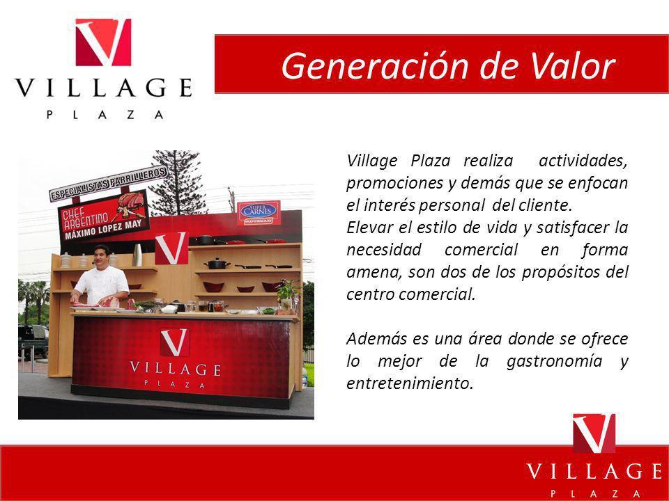 Generación de Valor Village Plaza realiza actividades, promociones y demás que se enfocan el interés personal del cliente.