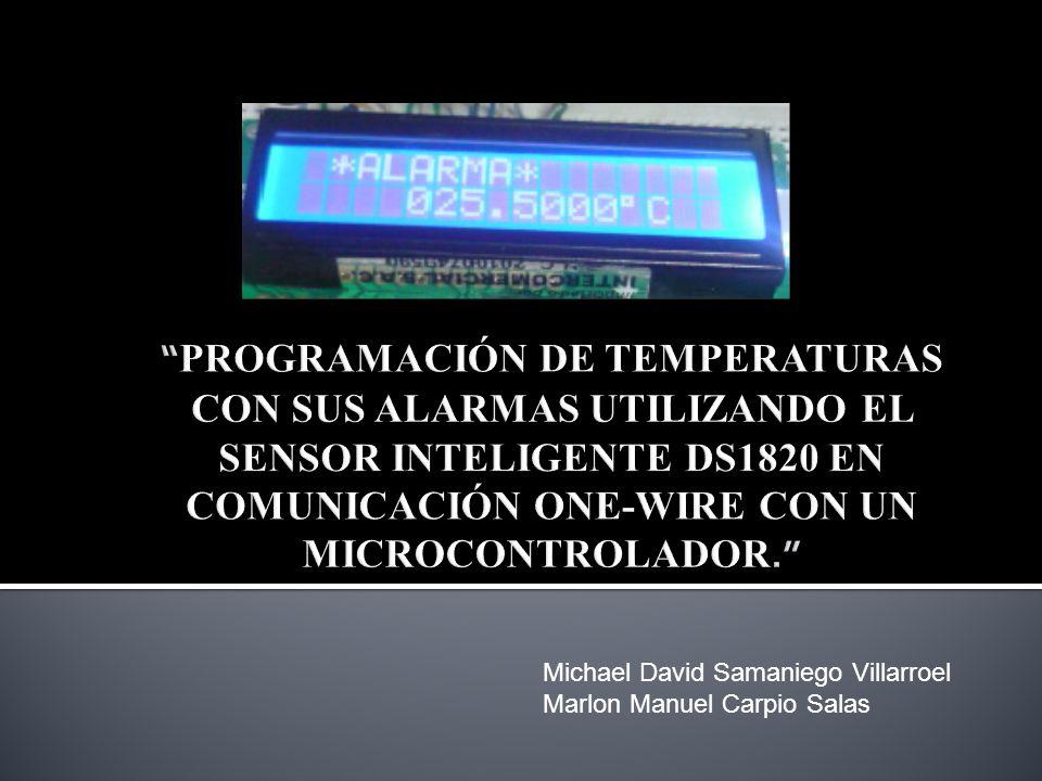PROGRAMACIÓN DE TEMPERATURAS CON SUS ALARMAS UTILIZANDO EL SENSOR INTELIGENTE DS1820 EN COMUNICACIÓN ONE-WIRE CON UN MICROCONTROLADOR.