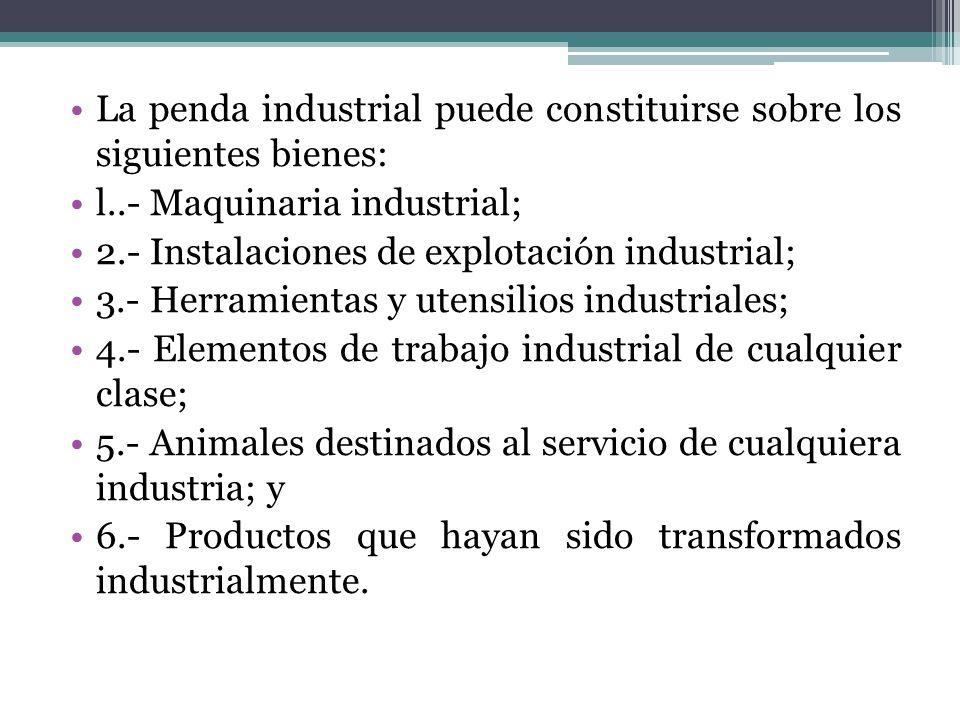 La penda industrial puede constituirse sobre los siguientes bienes: