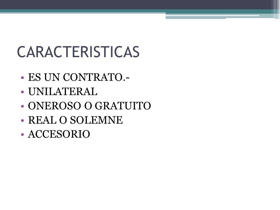 CARACTERISTICAS ES UN CONTRATO.- UNILATERAL ONEROSO O GRATUITO
