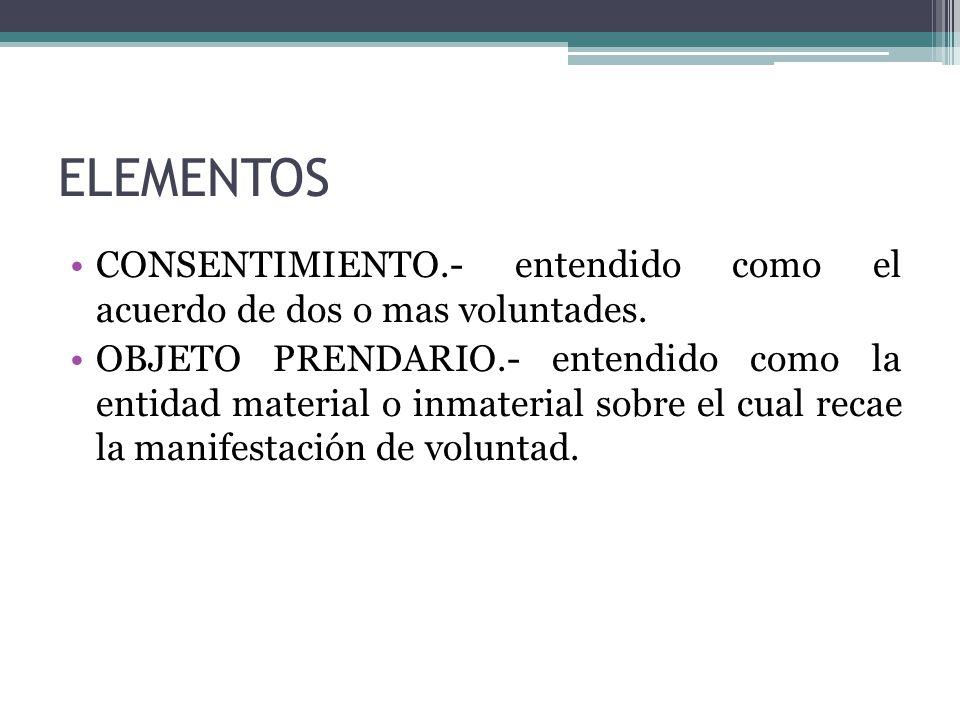 ELEMENTOS CONSENTIMIENTO.- entendido como el acuerdo de dos o mas voluntades.