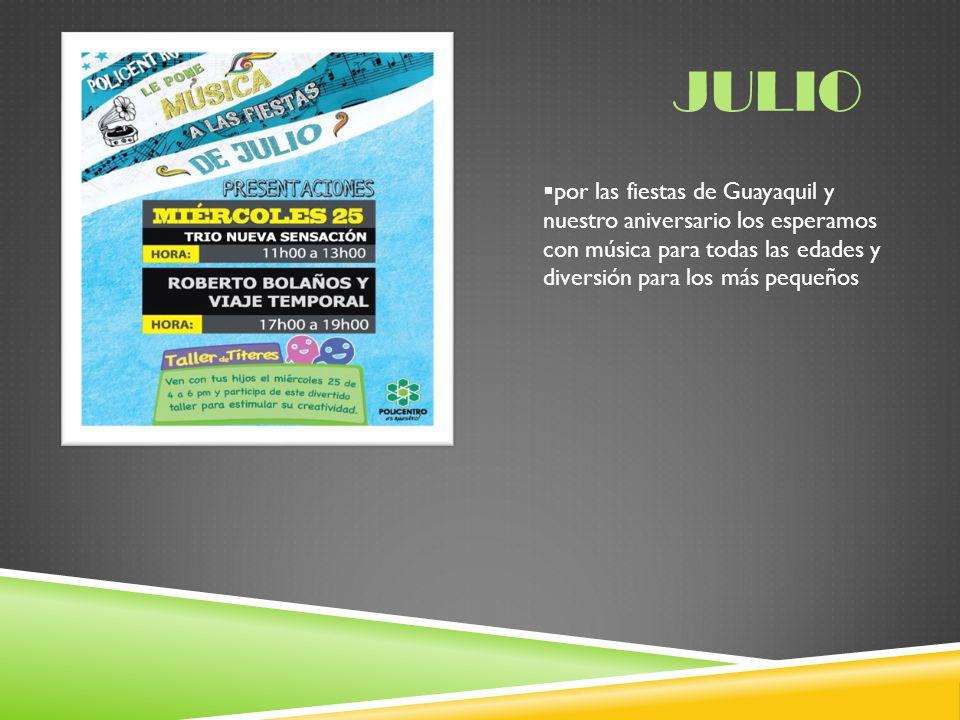 julio por las fiestas de Guayaquil y nuestro aniversario los esperamos con música para todas las edades y diversión para los más pequeños.