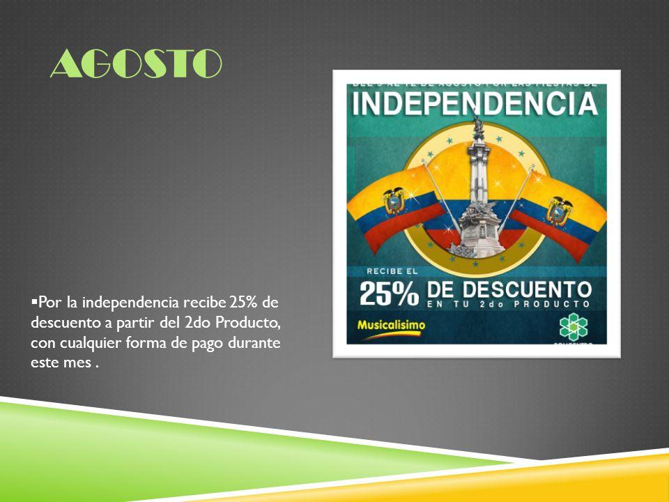 agosto Por la independencia recibe 25% de descuento a partir del 2do Producto, con cualquier forma de pago durante este mes .