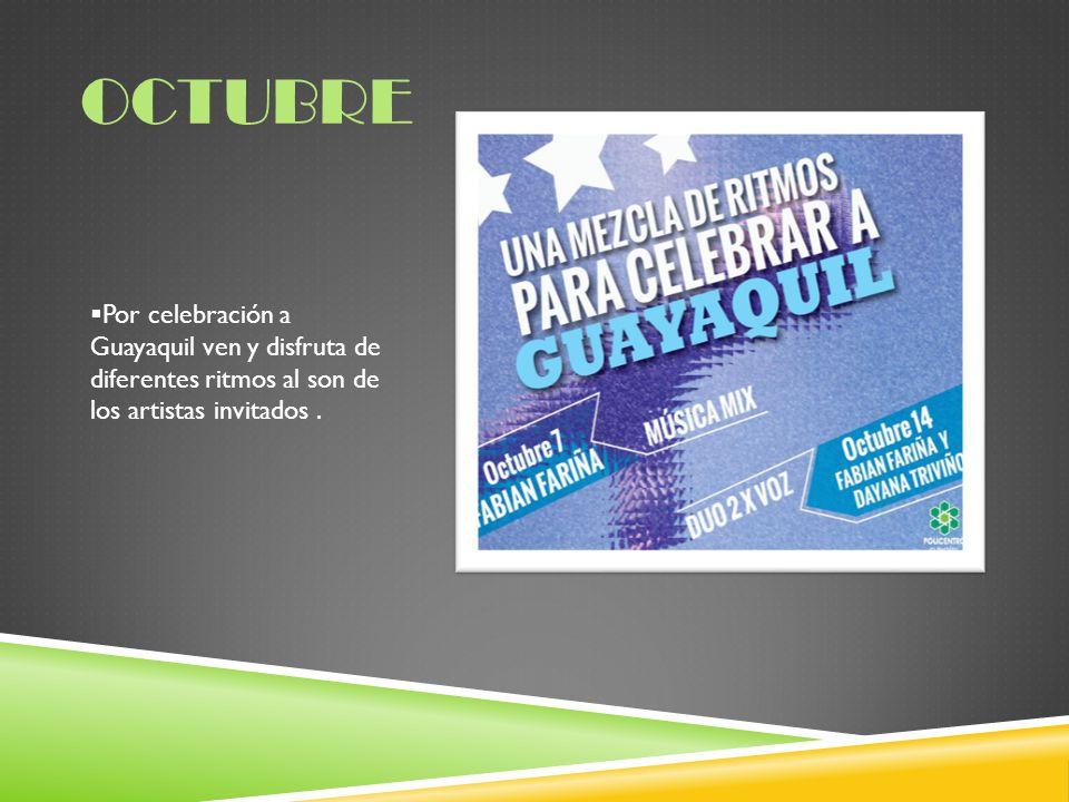 Octubre Por celebración a Guayaquil ven y disfruta de diferentes ritmos al son de los artistas invitados .