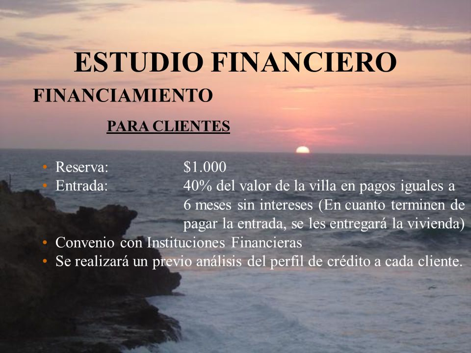 ESTUDIO FINANCIERO FINANCIAMIENTO PARA CLIENTES Reserva: $1.000