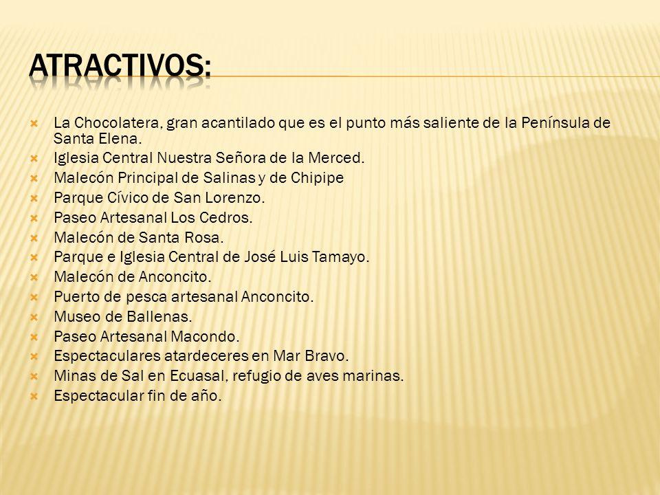 ATRACTIVOS: La Chocolatera, gran acantilado que es el punto más saliente de la Península de Santa Elena.