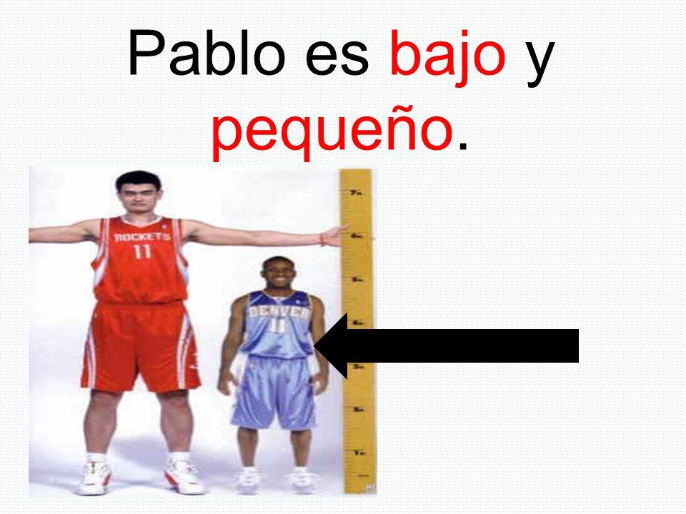 Pablo es bajo y pequeño.
