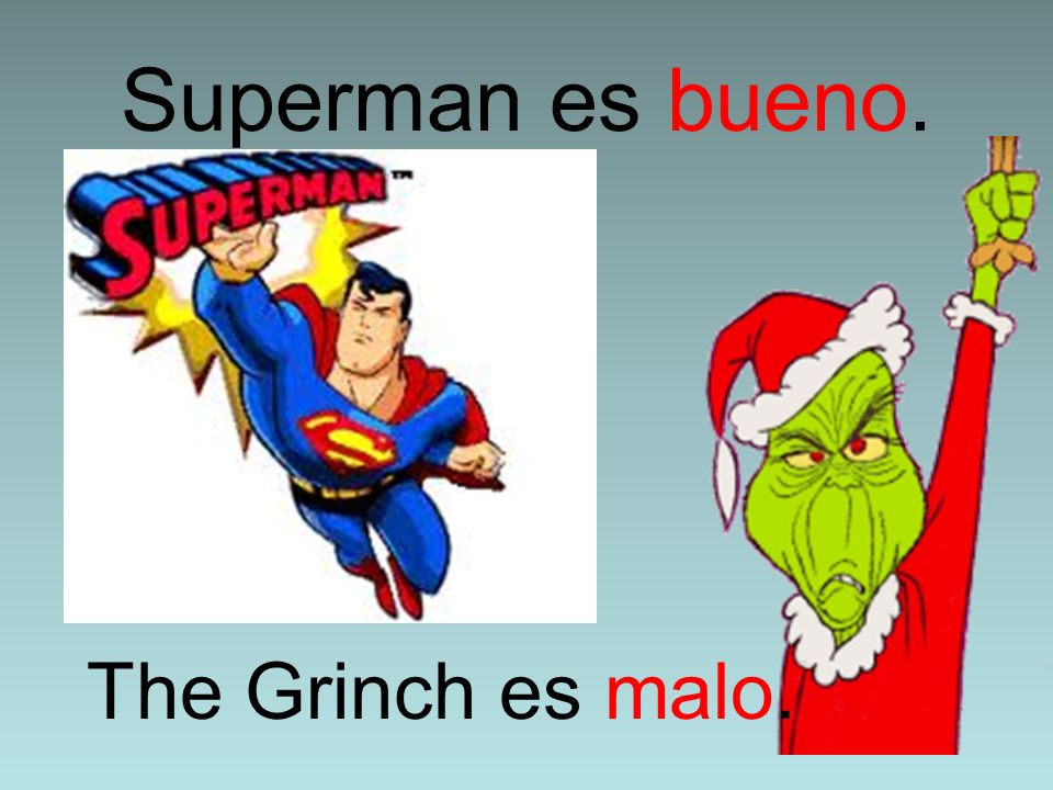 Superman es bueno. The Grinch es malo.