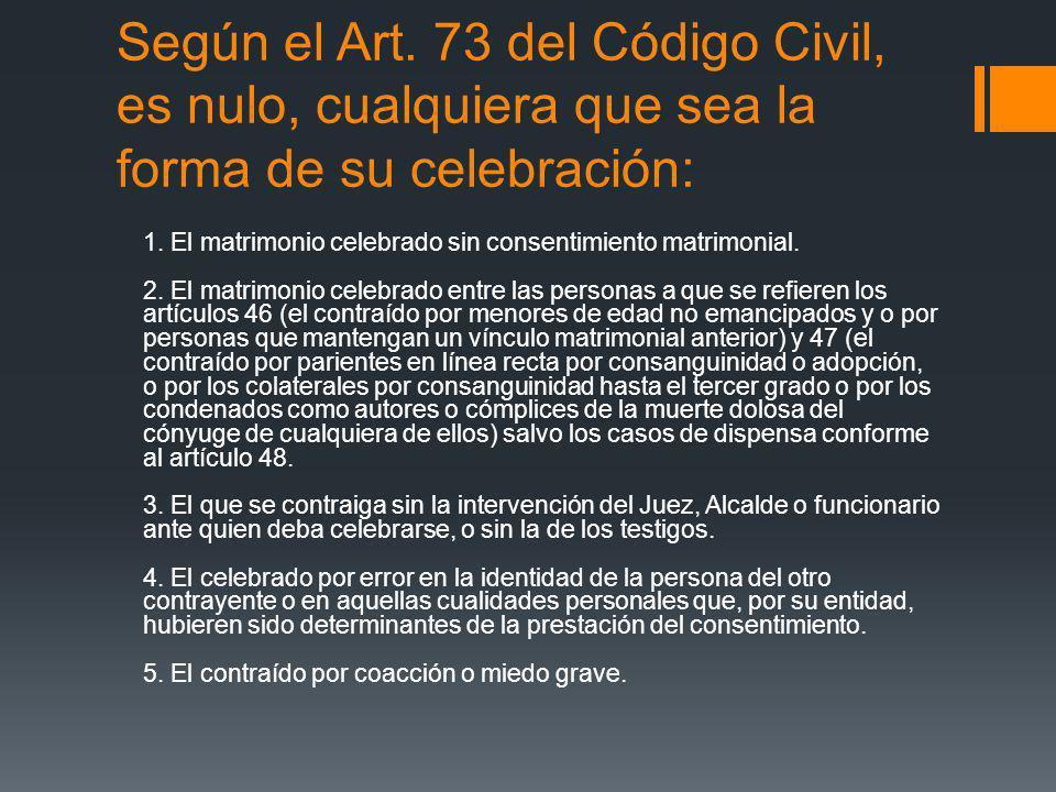 Según el Art. 73 del Código Civil, es nulo, cualquiera que sea la forma de su celebración: