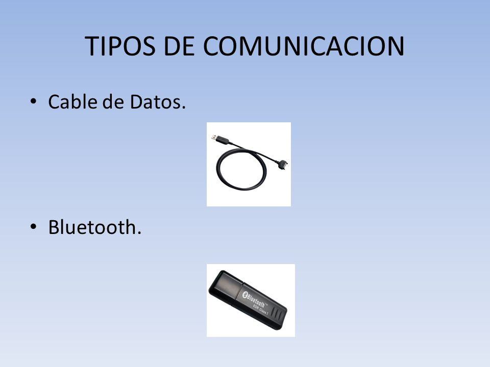 TIPOS DE COMUNICACION Cable de Datos. Bluetooth.