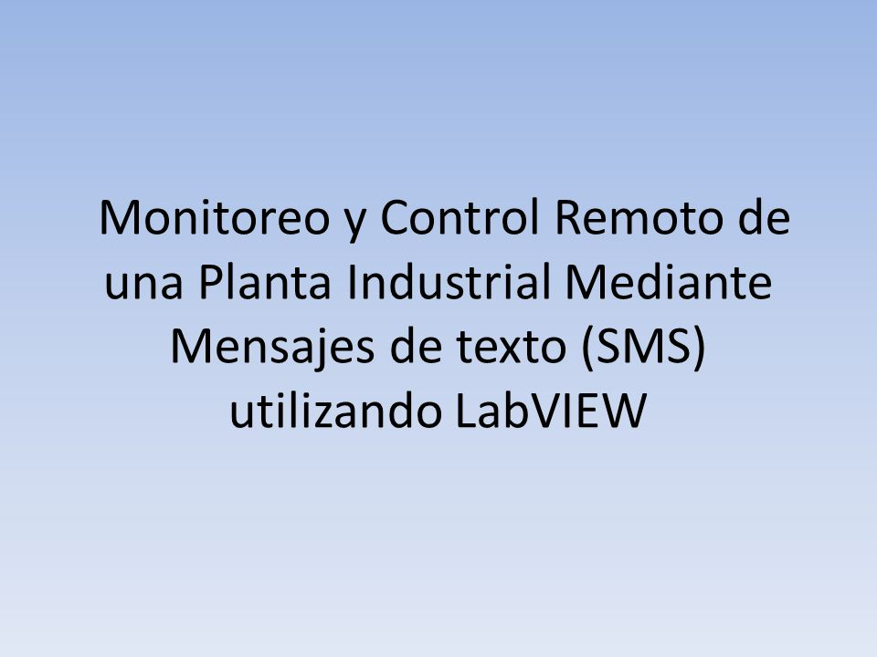 Monitoreo y Control Remoto de una Planta Industrial Mediante Mensajes de texto (SMS) utilizando LabVIEW