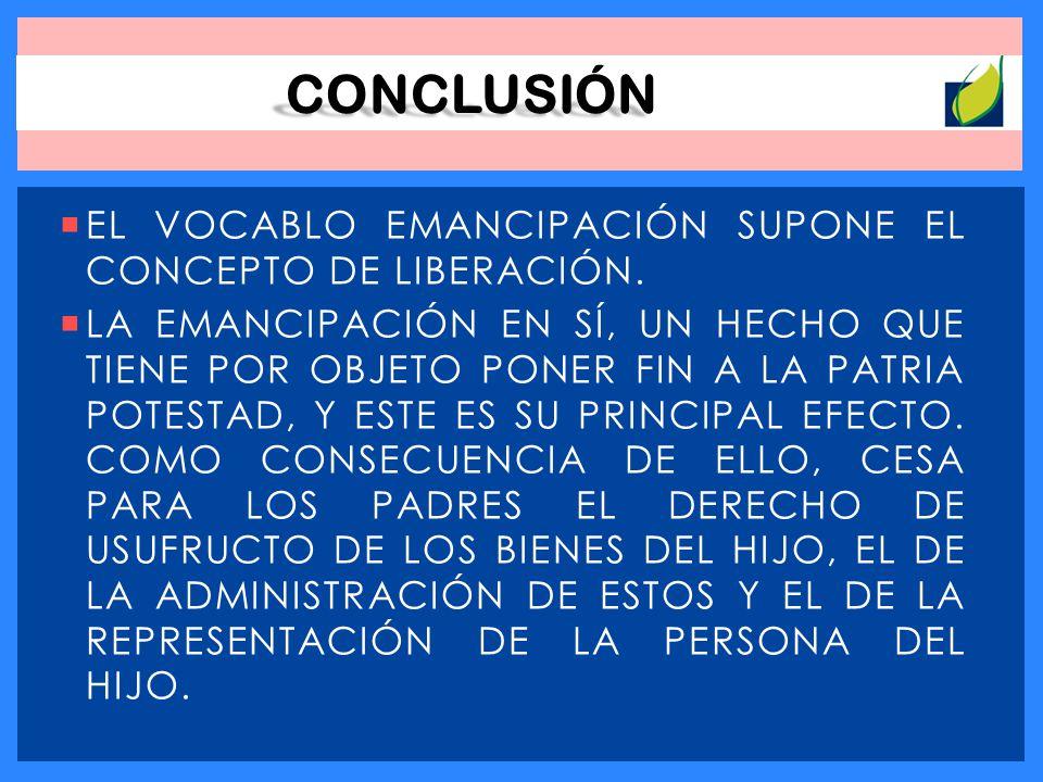 CONCLUSIÓN EL VOCABLO EMANCIPACIÓN SUPONE EL CONCEPTO DE LIBERACIÓN.