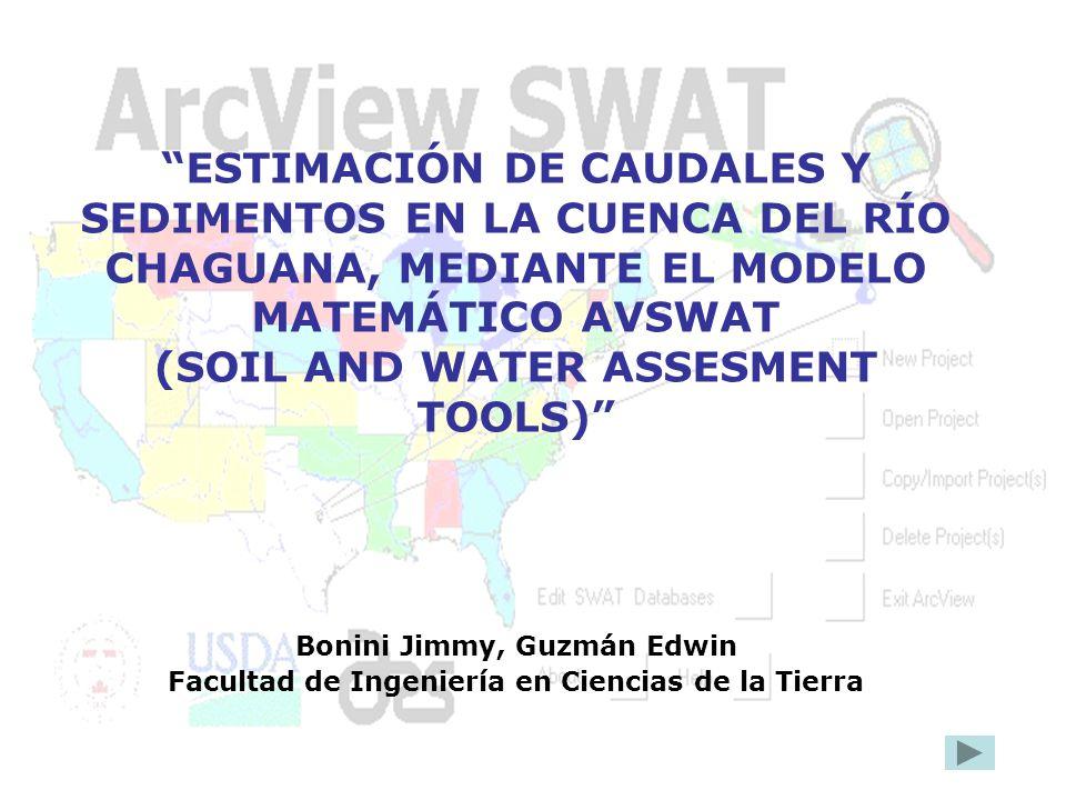 ESTIMACIÓN DE CAUDALES Y SEDIMENTOS EN LA CUENCA DEL RÍO CHAGUANA, MEDIANTE EL MODELO MATEMÁTICO AVSWAT (SOIL AND WATER ASSESMENT TOOLS)