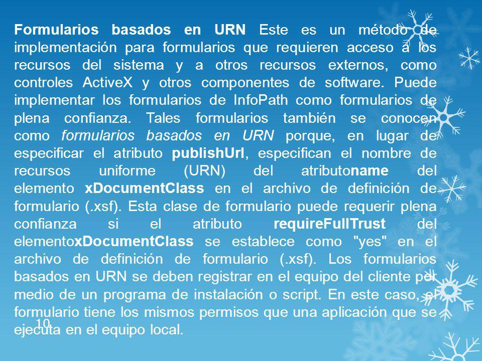 Formularios basados en URN Este es un método de implementación para formularios que requieren acceso a los recursos del sistema y a otros recursos externos, como controles ActiveX y otros componentes de software.
