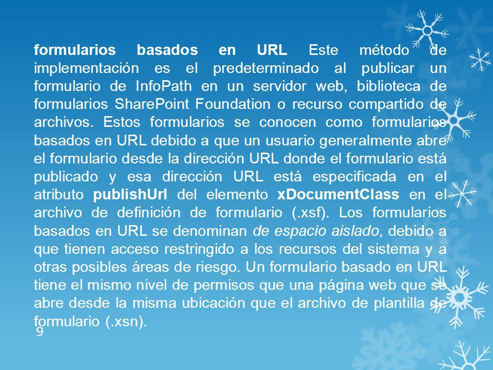 formularios basados en URL Este método de implementación es el predeterminado al publicar un formulario de InfoPath en un servidor web, biblioteca de formularios SharePoint Foundation o recurso compartido de archivos.