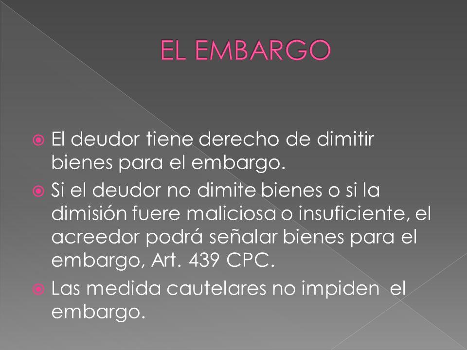 EL EMBARGO El deudor tiene derecho de dimitir bienes para el embargo.